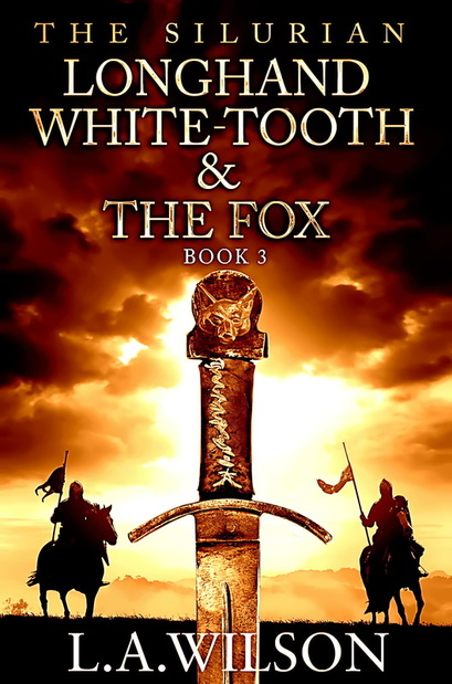 L.A. Wilson, The Silurian, King Arthur, Bedwyr, The Fox, Warrior, Heroes of Britain, Britain, Epic, saga, war, death, love, passion, 5th century Britian